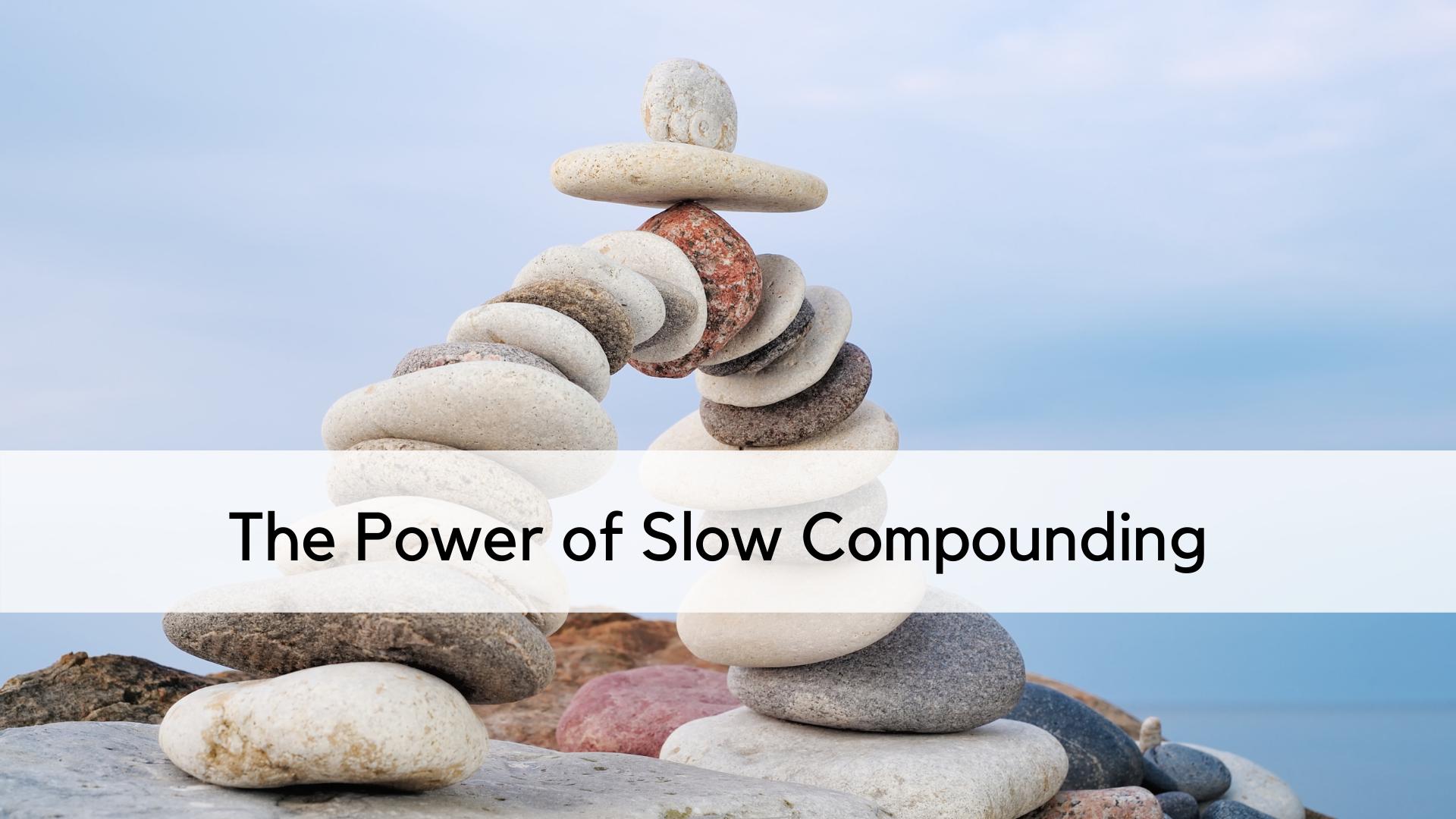 slow compounding